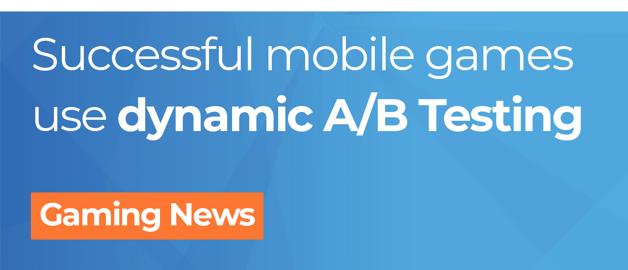 How to run successful mobile games in 2019 with dynamic A/B Testing