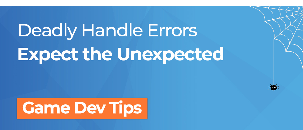 Handle errors, expect the unexpected!